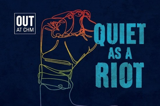 6/12/19 OUT at CHM: Quiet as a Riot